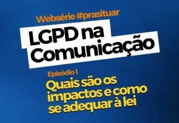 LGPD na Comunicação: Quais os impactos e como se adequar à lei